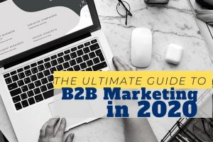 The Ultimate Guide to B2B Marketing in 2020