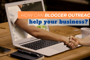 How Can Blogger Outreach Help Your Business?