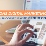 10 Reasons Digital Marketing Is More Successful with Cloud Computing