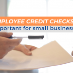 Why Employee Credit Checks are Important for Small Businesses