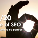 The 80 / 20 Rule of SEO – Stop Trying to be Perfect