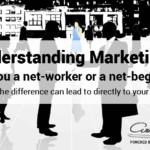 Understanding Marketing: Are You a Net-Worker or a Net-Beggar?