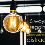 5 Ways to Regain Focus When You're Feeling Distracted