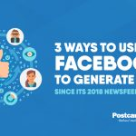 3 Ways To Use Facebook To Generate Leads Since Its 2018 Newsfeed Changes
