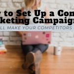 How to Set Up a Content Marketing Campaign that will Make Your Competitors Envious