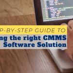 A Step-by-Step Guide to picking the right CMMS software solution
